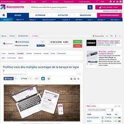 Profitez-vous des multiples avantages de la banque en ligne ?