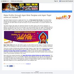 Make Profits through Agen Bola Tangkas and Agen Togel online at Indobet 77 : indobet77