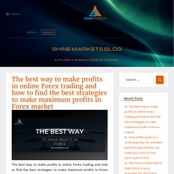 The best way to make profits in online Forex trading and how to find the best strategies to make maximum profits in Forex market