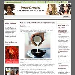 » Zoom sur… l'huile de noix de coco : un soin profond pour les cheveux Beautiful Boucles: Soin, beauté et coiffure des cheveux secs, bouclés et frisés