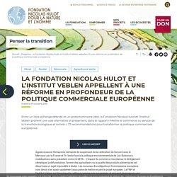 la Fondation Nicolas Hulot et l'Institut Veblen appellent à une réforme en profondeur de la politique commerciale européenne