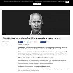 Steve McCurry: andare in profondità, attendere che le cose accadano