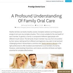 A Profound Understanding Of Family Oral Care