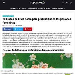 20 Frases de Frida Kahlo para profundizar en las pasiones femeninas Soy Curioso