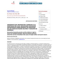 Ius et Praxis - ANONIMATO DEL PROGENITOR Y DERECHO A LA IDENTIDAD DEL HIJO: DECISIONES JUDICIALES ENCONTRADAS SOBRE RESERVA DE IDENTIDAD EN LOS CASOS DE MADRE SOLTERA Y DONANTE DE ESPERMA