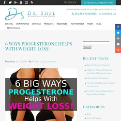 6 Ways Progesterone Helps With Weight Loss! - Dr. Shel Wellness & Aesthetic Center