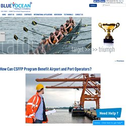 How Can CSFFP Program Benefit Airport and Port Operators?
