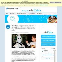 Robótica programación móviles y 3D TICs que se consolidan en las aulas - TIC y educación