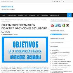 OBJETIVOS PROGRAMACIÓN DIDÁCTICA OPOSICIONES SECUNDARIA LOMCE - ECONOSUBLIME