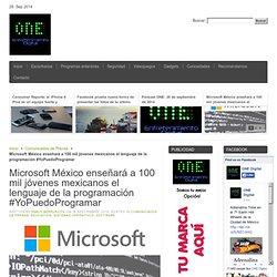 ONE Digital Microsoft México enseñará a 100 mil jóvenes mexicanos el lenguaje de la programación #YoPuedoProgramar