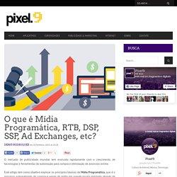 O que é Mídia Programática, RTB, DSP, SSP, Ad Exchanges, etc?