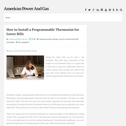 How to Install a Programmable Thermostat for Lower Bills ~ American Power And Gas
