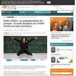 Cédric Villani: «La programmation est - presque - la seule discipline où l'enfant réalise son auto-correction»