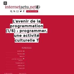 L'avenir de la programmation (1/6) : programmer, une activité culturelle ? « InternetActu.net-Mozilla Firefox