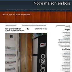 Notre maison en bois » Blog Archive » Programmation du chauffe-eau thermodynamique