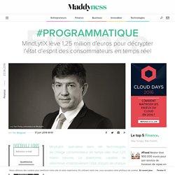 #Programmatique : MindLytiX lève 1,25 million d'euros pour décrypter l'état d'esprit des consommateurs en temps réel - Maddyness