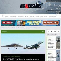 Su-57/S-70: La Russie accélére son programme de cinquiéme génération