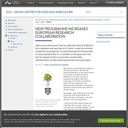 DANISH CENTRE FOR FOOD AND AGRICULTURE 13/03/15 NEW PROGRAMME INCREASES EUROPEAN RESEARCH COLLABORATION