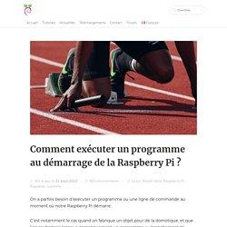 Comment exécuter un programme au démarrage de la Raspberry Pi ?