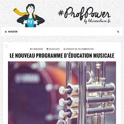 Le nouveau programme d'Éducation musicale - #PROFPOWER