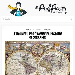 Le nouveau programme en histoire géographie - #PROFPOWER