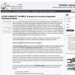 LE ROI JOSIAS ET LA BIBLE :A propos du nouveau programme d'histoire de 6eme » Institut Jacques Cartier