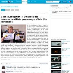 Programme TV : Cash investigation : « On a reçu des menaces de référés pour essayer d'interdire l'émission »