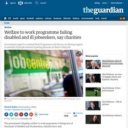 Welfare to work programme failing disabled and ill jobseekers, say charities