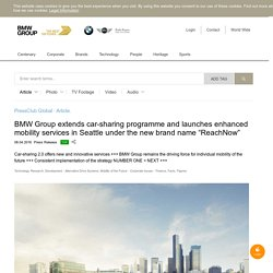 "BMW Group extends car-sharing programme and launches enhanced mobility services in Seattle under the new brand name ""ReachNow"""