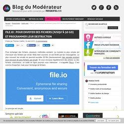 File.io : pour envoyer des fichiers (jusqu'à 50 Go) et programmer leur destruction