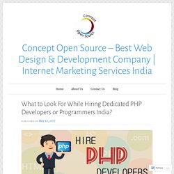 What to Look For While Hiring Dedicated PHP Developers or Programmers India? – Concept Open Source – Best Web Design & Development Company