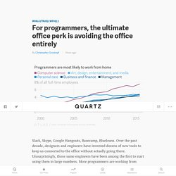 Remote work: For programmers, the ultimate office perk is avoiding the office entirely — Quartz