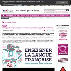 Enseigner la langue française : nouveaux programmes, apports de chercheurs
