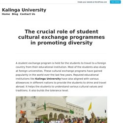The crucial role of student cultural exchange programmes in promoting diversity – Kalinga University