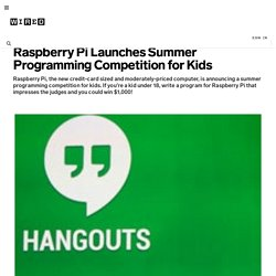Raspberry Pi Launches Summer Programming Competition for Kids | GeekMom | Wired.com