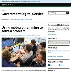 Using mob programming to solve a problem - Government Digital Service