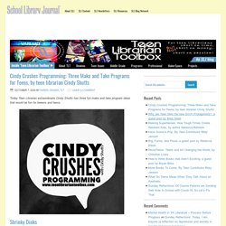Cindy Crushes Programming: Three Make and Take Programs for Teens, by teen librarian Cindy Shutts - Teen Librarian Toolbox