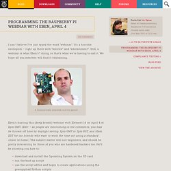 Programming the Raspberry Pi webinar with Eben, April 4