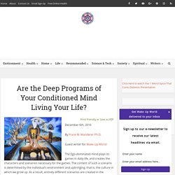 Are the Deep Programs of Your Conditioned Mind Living Your Life?