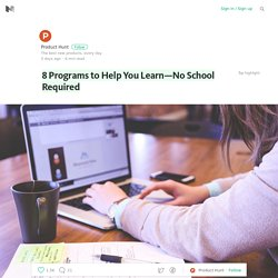 8 Programs to Help You Learn—No School Required
