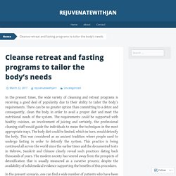 Cleanse retreat and fasting programs to tailor the body's needs