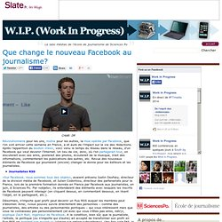 W.I.P. (Work In Progress) » Que change le nouveau Facebook au journalisme?