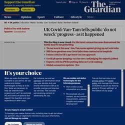 UK Covid: Van-Tam tells public 'do not wreck' progress - as it happened