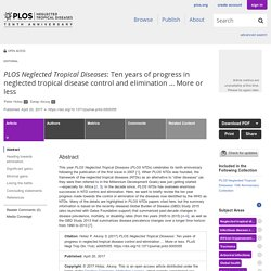 PLOS 20/04/17 PLOS Neglected Tropical Diseases: Ten years of progress in neglected tropical disease control and elimination … More or less