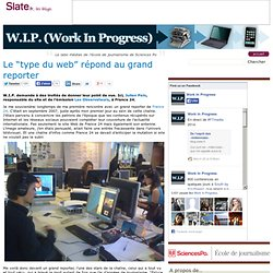 "W.I.P. (Work In Progress) » Le ""type du web"" répond au grand reporter"