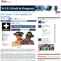 Bref. Canal+ a une stratégie sur Facebook.