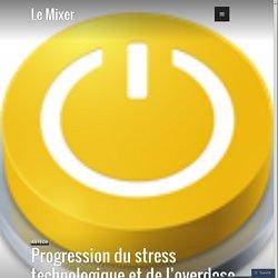 Progression du stress technologique et de l'overdose numérique – Le Mixer