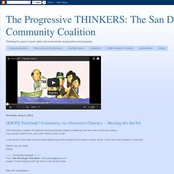 The San Diego County Community Coalition: [SDCPJ] Timebank? Community via Alternative Currency -- Meeting this Sat 6/4