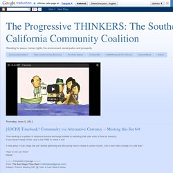 The San Diego County Community Coalition: [SDCPJ] Timebank? Community via Alternative Currency