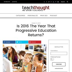 Is 2016 The Year That Progressive Education Returns? -